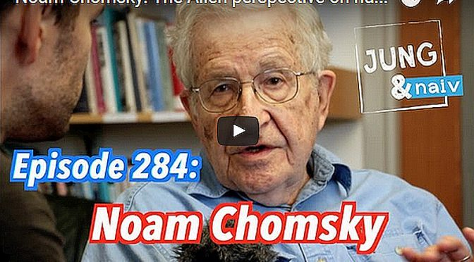Jung & Naiv: Noam Chomsky – The Alien perspective on humanity